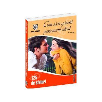 Cum sa-ti gasesti partenerul ideal. 125 de sfaturi