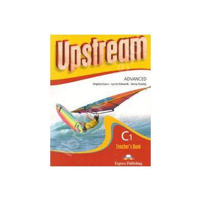 Curs pentru limba engleza. Upstream Advanced C1. Manualul profesorului pentru clasa a XI-a (Editie noua)