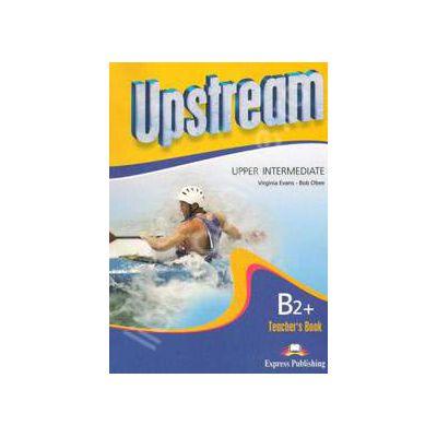 Curs pentru limba engleza. Upstream Upper-Intermediate B2+. Manual profesorului pentru clasa a X-a
