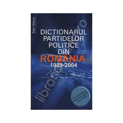 Dictionarul partidelor politice din Romania. 1989-2004
