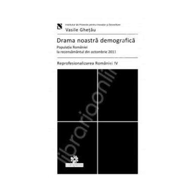 Drama noastra demografica (Populatia Romaniei la recensamantul din octombrie 2011)