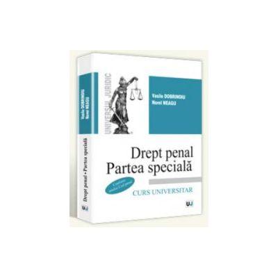 Drept penal. Partea speciala. Conform noului Cod penal. Curs universitar (Vasile Dobrinoiu, Norel Neagu)