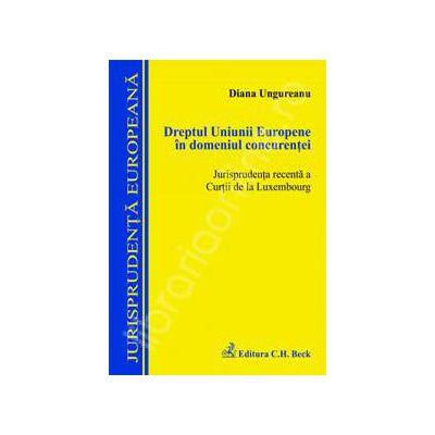 Dreptul Uniunii Europene in domeniul concurentei (Jurisprudenta recenta a Curtii de la Luxembourg)