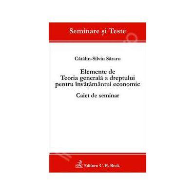 Elemente de Teoria generala a dreptului pentru invatamantul economic - Caiet de seminar