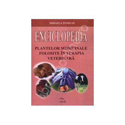 Enciclopedia plantelor medicinale folosite in terapia veterinara