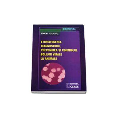 Esential - etiopatogenia, diagnosticul, prevenirea si controlul bolilor virale la animale