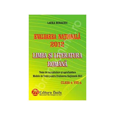 Evaluarea Nationala 2012. Limba si Literatura Romana pentru clasa a VIII-a