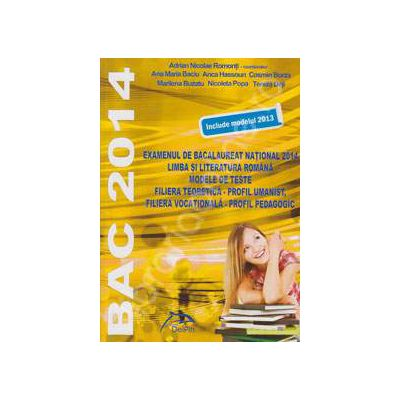 Examenul de bacalaureat national 2014. Limba si literatura Romana, modele de teste - FILIERA TEORETICA , profil umanist. FILIERA VOCATIONALA, profil pedagogic