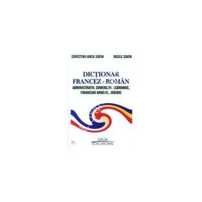 DICTIONAR FRANCEZ - ROMAN ADMINISTRATIV, COMERCIAL, ECONOMIC, FINANCIAR - BANCAR, JURIDIC