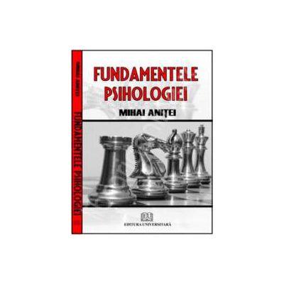 Fundamentele psihologiei (Prof. univ. dr. Anitei Mihai)