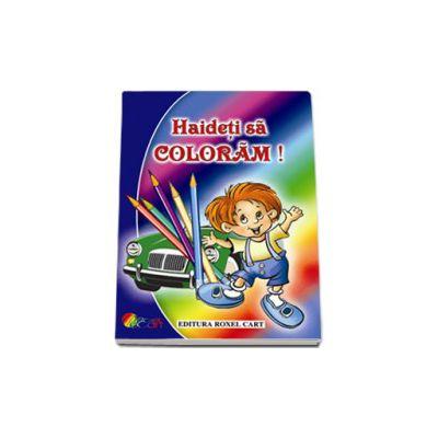 Haideti sa coloram - Carte de colorat pentru baieti, format A4