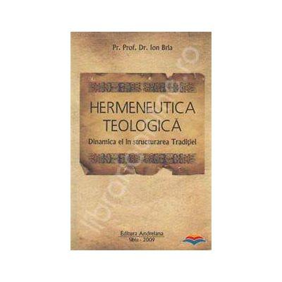 Hermeneutica teologica. Dinamica ei in structurarea Traditiei