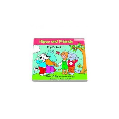 Hippo and Friends 2. Pupils Book (Claire Selby with Lesley McKnight)
