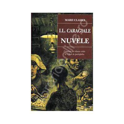 I.L. Caragiale. Nuvele (Contine un dosar critic si o fisa de portofoliu)