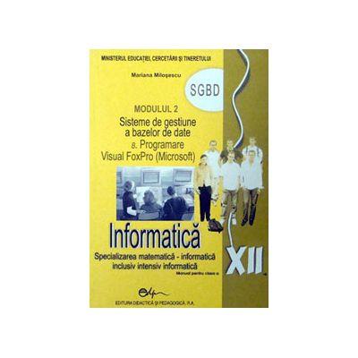 Informatica SGBD, manual pentru clasa a XII-a (Specializarea, matematica-informatica. Inclusiv, intensiv informatica)