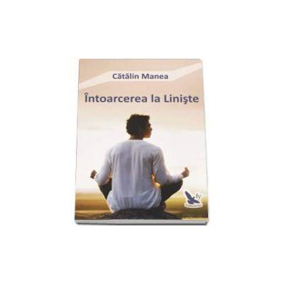 Intoarcerea la Liniste (Catalin Manea)