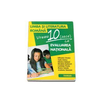 Limba si literatura romana. Vreau 10 (zece) la EVALUAREA NATIONALA