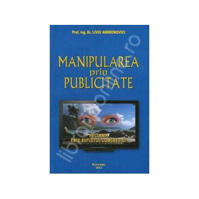 Manipularea prin publicitate (Reclama este sufletul comertului)