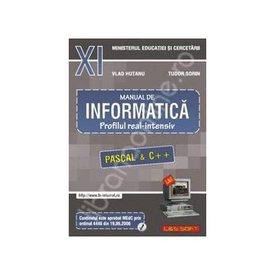 Manual de INFORMATICA pentru clasa a XI-a. Profilul real-intensiv (Pascal si C++)
