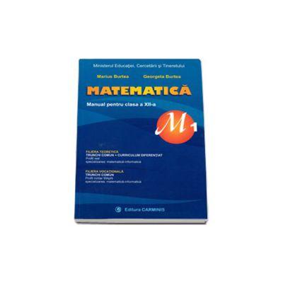 Matematica, profil M1, manual pentru clasa a XII-a (Marius Burtea si Georgeta Burtea)