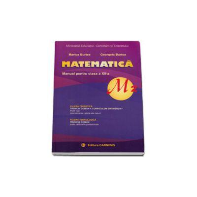 Matematica, profil M2, manual pentru clasa a XII-a (Marius Burtea si Georgeta Burtea)