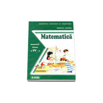 Matematica. Manual pentru clasa a IV-a (Mihaela Singer)