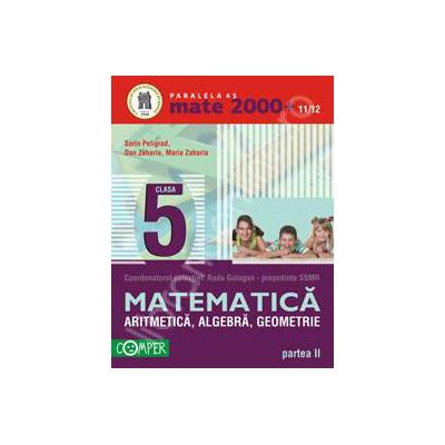 Matematica 2000+11/12 Clasa a V-a, partea a II-a. Aritmetica, algebra, geometrie