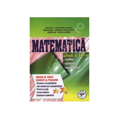 Matematica clasa a IX-a. Algebra, geometrie, trigonometrie Sinteze de teorie exercitii si probleme