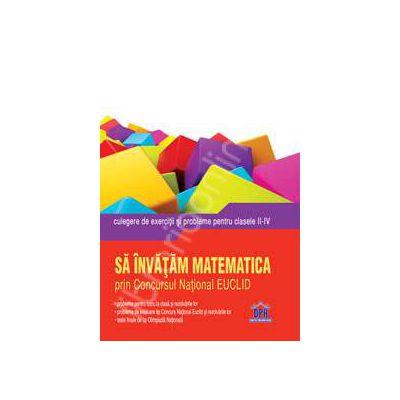 Matematica culegere de exercitii si probleme pentru clasele II-IV (Sa invatam matematica prin Concursul National EUCLID)