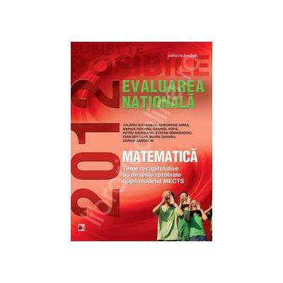 Matematica evaluare nationala 2012. Teme recapitulative si 55 de teste