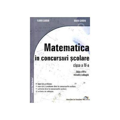 Matematica in concursuri scolare clasa a IV-a (Editia a VIII-a, revizuita si adaugita)