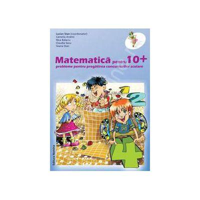 Matematica pentru 10+ clasa a IV-a. Probleme pentru pregatirea concursurilor scolare