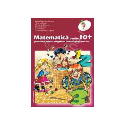Matematica pentru zece plus. Probleme pentru pregatirea concursurilor scolare clasa a III-a