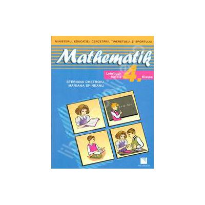 Mathematik. Lehrbuch fur die 4 Klasse. Matematica clasa a IV-a, in limba Germana