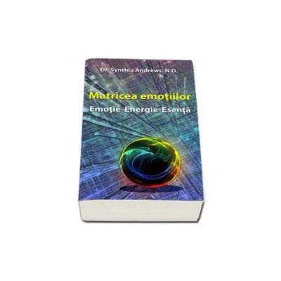 Matricea emotiilor - Emotie - Energie - Esenta