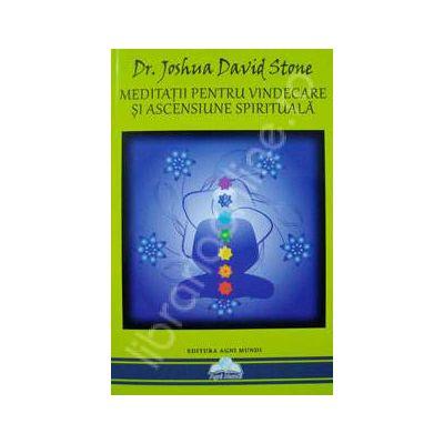 Meditatii pentru vindecare si ascensiune spirituala (Joshua David Stone)