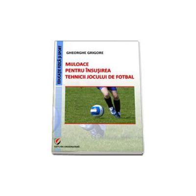 Mijloace pentru insusirea tehnicii jocului de fotbal (Gheorghe Grigore)