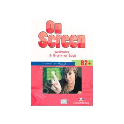 On Screen B2+, Workbook and Grammar Book, pentru clasa a X-a