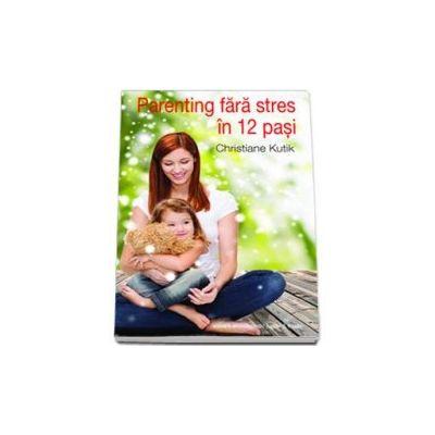 Parenting fara stres in 12 pasi (Christiane Kutik)