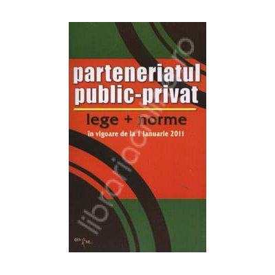 Parteneriatul public-privat. Lege + norme in vigoare de la 1 ianuarie 2011