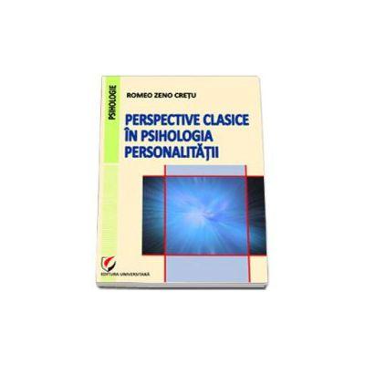 Perspective clasice in psihologia personalitatii - Romeo Zeno Cretu