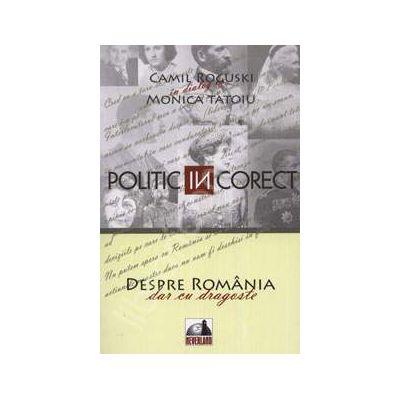 Politic (IN) corect. Despre Romania cu dragoste