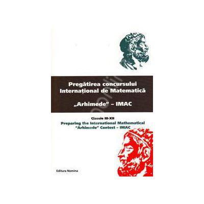 Pregatirea concursului international de matematica Arhimede - IMAC. Clasele III-XII