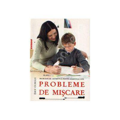 Probleme de aritmetica pentru parinti si copii. Probleme de miscare