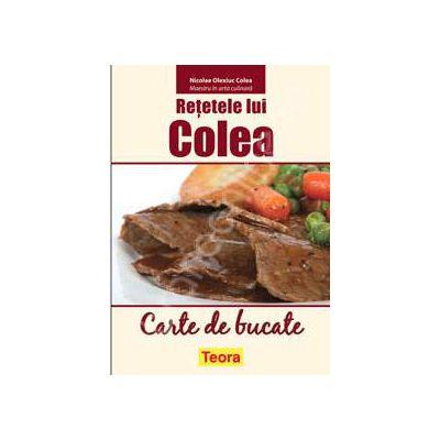 Retetele lui Colea. Carte de bucate (Nicolae Olexiuc Colea, maestru in arta culinara)