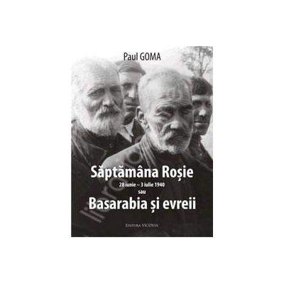Saptamana rosie (28 iunie - 3 iulie 1940) sau Basarabia si evrei