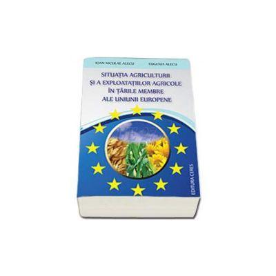 Situatia agriculturii si a exploatatiilor agricole in tarile membre ale Uniunii Europene