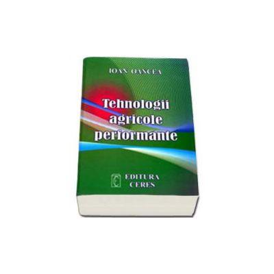 Tehnologii agricole performante. Editia a IV-a actualizata si completata