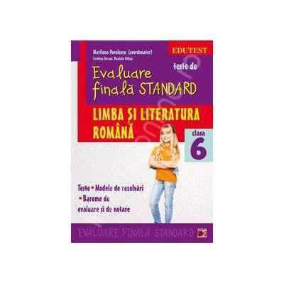 Teste de evaluare finala STANDARD, clasa a VI-a. Limba si literatura romana (Teste. Modele de rezolvari. Bareme de evaluare si de notare)