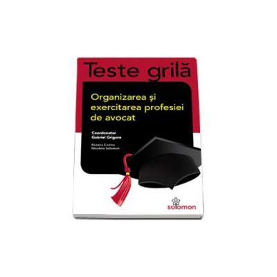 Teste grila - Organizarea si exercitarea profesiei de avocat - Contine 750 de grile